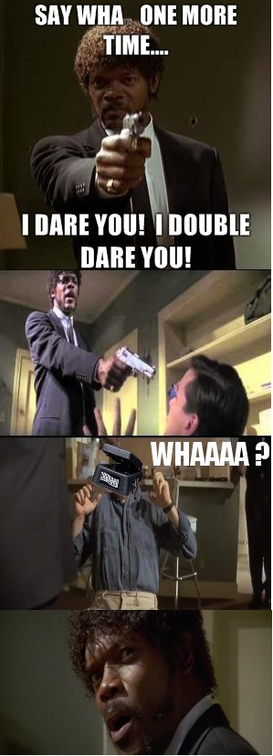 Say Wha Again… I Dare You !