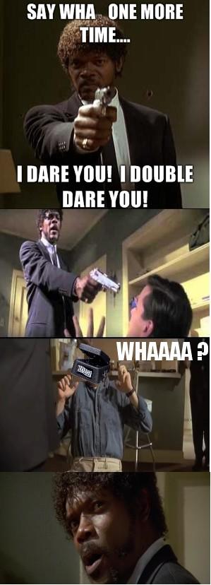 Say Wha Again… I Dare You !