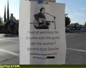 Tired of Watching the Douche With the Guitar ?