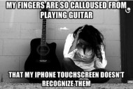 My Fingers Are So Calloused From Playing Guitar…